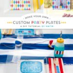 Custom Party Plates Tutorial - by HWTM
